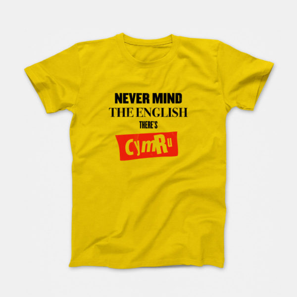 Never Mind The English There's Cymru T-Shirt