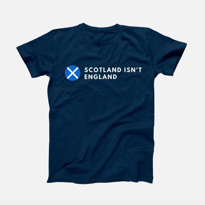 Scotland Isn't England T-Shirt